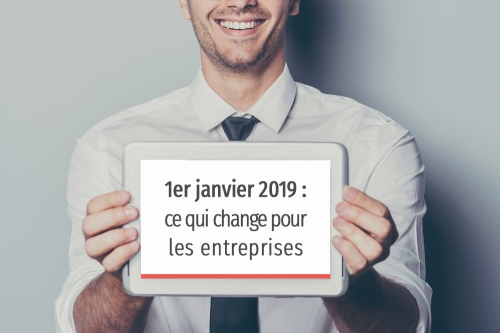 2019 : ce qui change pour les entreprises
