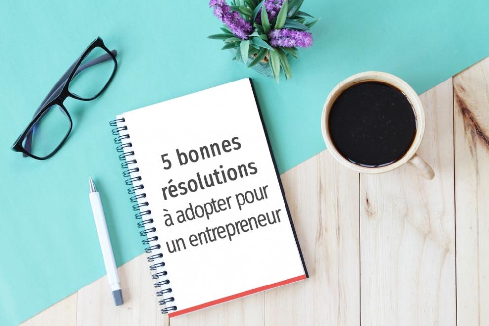 5 résolutions chef d'entreprise